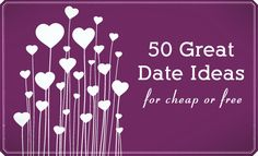 A list of 50 dates you can plan and do at home as well as out on the town, without breaking the bank.