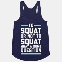 Ha! Great quote, I'm a squatting machine