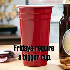 So true. http://www.homewetbar.com/big-drank-32oz-red-party-cup-p-4003.html