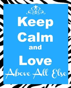 Keep Calm and Love Above All Else