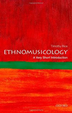 Ethnomusicology: A Very Short Introduction (Very Short Introductions) by Timothy Rice just purchased on demand.