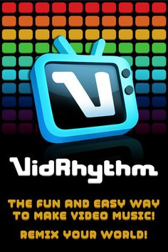 Remix your world! Welcome to VidRhythm, the fun and easy way to MAKE VIDEO MUSIC!