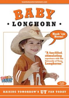 Baby Longhorn-Raising Tomorrow's UT Fan Today! Team Baby Entertainment produces a unique series of children's DVD's for the collegiate marketplace. Each video will allow parents, grandparents, alumni and friends to share their love, loyalty and passion for their university with their children. It is an informative, entertaining and educational way to introduce your child to the school and team you root for.  Baby Longhorn uses officially licensed footage of Longhorn sports, mascot, marching b...