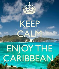 Enjoy the Caribbean!!!!