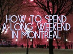 How to Spend a Long Weekend in Montreal