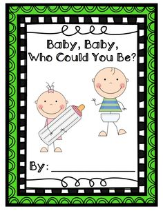 Simple class book with repeated text... Baby, Baby, Who Could You Be?  I'm _________.  That's me!