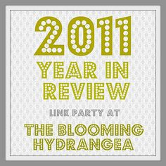 2011 Year in Review link party at The Blooming Hydrangea is live!