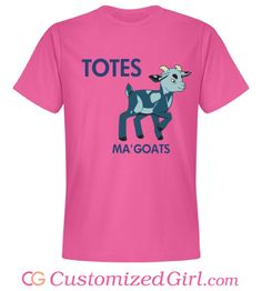 Totes Ma'Goats custom tee from Customized Girl