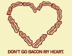 dont go bacon my heart... laugh, food, funni, fun stuff, random, bacon heart, smile, thing, fri