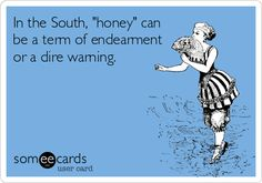 """In the South, 'honey' can be a term of endearment or a dire warning. Along with """"bless her heart""""! ecard, giggl, funny country, funni, hilari, southern humor, bless her heart, countri, honey"""