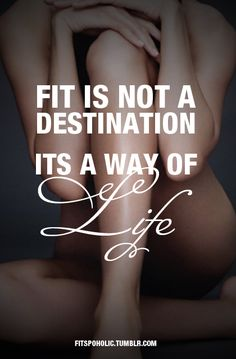 Fitness is not a destination but a way of life... fit for life, exercise motivation, fitness workouts, weight loss, workout motivation, workout quotes, exercise quotes, fitness quotes, fitness motivation
