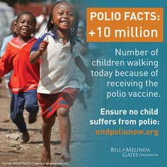 It's true: More than 10 million children are walking today because of receiving the polio vaccine.