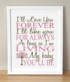 I'll love you for always... childhood books, my little girl quotes, mommys girl quotes, heart touching quotes, boy rooms, little girls quotes, children books, little girls room quotes, babies rooms