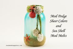 Beach Themed Mason Jar with Mod Podge sheer colors and Sea Shell Mod Melts.