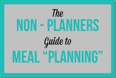 "The non planners guide to meal ""planning."" This method requires minimum time and offers a lot of flexibility."