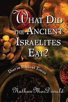 What Did the Ancient Israelites Eat?: Diet in Biblical Times by  Nathan Macdonald