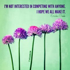 I'm not interested in competing with anyone. I hope we all make it. - Ericka Cook ...check out more of my #inspiring #notsalmon poster designs on #instagram www.instagram.com/notsalmon