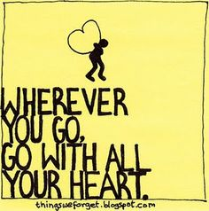 wherever you go.... inspir thought, life, inspir quot, wisdom, forget, heart quotes, quotabl, live, thing