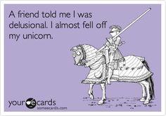 Only the medical field realizes this statement is incorrect. Delusion=nonbizzare unicorns=bizzare. Ecard fail.
