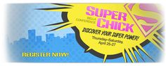 You are a Super Chick! Check out this conference just for you...