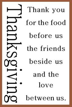 Thank you for the food before us, the friends beside us, and the love between us. #thanksgiving #quotes