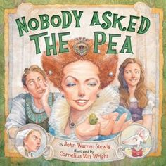 Nobody Asked the Pea: written by John Warren Stewig, illustrated by Cornelius Van Wright