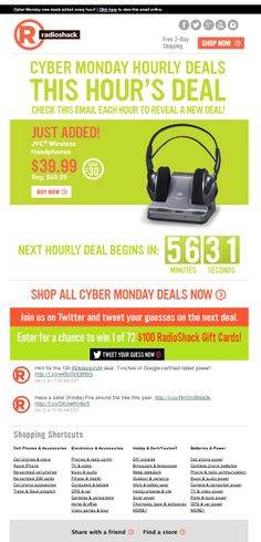 "RadioShack's 2013 #CyberMonday ""24 Deals in 24 Hours"" email encouraged recipients to check back each hour to see the latest deal. The featured item refreshed itself automatically in the email, and an animated countdown clock showed the time remaining until the next deal reveal. A live feed of RadioShack's tweets encouraged subscribers to tweet their guesses. #emailmarketing #retail #holidayemail #countdownclock #socialmedia"