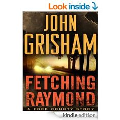 Fetching Raymond: A Story from the Ford County Collection by John Grisham.  Cover image from amazon.com.  Click the cover image to check out or request the suspense and thrillers kindle.