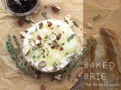 Baked Brie with Hazelnuts, Rosemary and Cherry Preserves . . .