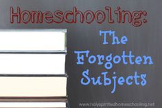 Homeschooling: The Forgotten Subjects