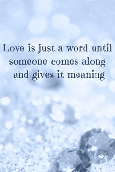 """""""Love is just a word until someone comes along and gives it meaning."""" #lovequotes"""