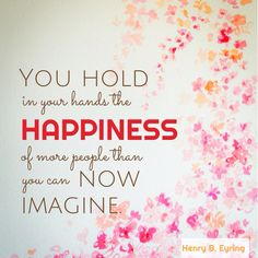 """""""You hold in your hands the HAPPINESS of more people than you can now imagine"""" 