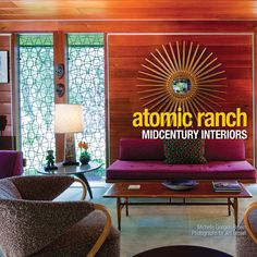 A peek inside the new book Atomic Ranch: Midcentury Interiors!
