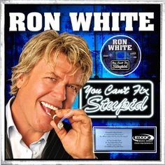 You can't fix stupid - Ron White