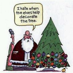 When Elves decorate the Christmas tree - how I secretly felt when the kids were little.