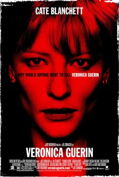 Veronica Guerin: A fabulous movie about the brave journalist of the same name, whose commitment and eventual murder lead to changes judicially and in law, which lead to the accusation of profits from and arrests of seriously nasty drug lords in Ireland. A fabulous true story and as always, perfectly performed by Cate Blanchet.