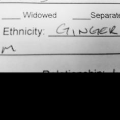 "Apparently one of my patients thinks ""ginger"" is a legitimate choice for one's ethnicity?... Hahaha! #haha #lol #funny #dailyfunny #baahaha #ginger #humor"