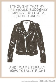 Leather jackets are awesome.