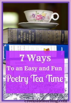 Poetry Tea Time Tuesdays are part of our homeschool traditions. Heres how to make them easy and fun. | Creekside Learning