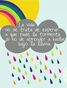 """""""La #Vida no se trata de esperar a que pase la #Tormenta, si no de aprender a bailar bajo la lluvia."""" #Citas #Frases @Candidman"""