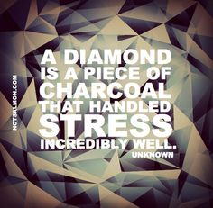 A diamond is a piece of charcoal that handeled stress incredibly well. www.notsalmon.com #forgive