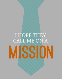 .creating my life.: {BOYS' BEDROOM LDS PRINTABLES} I Hope They Call Me on a Mission