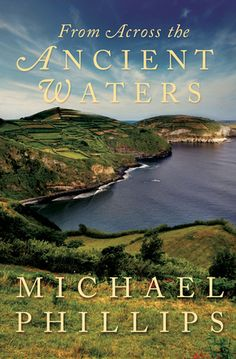 From Across the Ancient Waters by Michael Phillips
