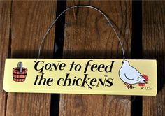 Hand Painted Wooden Signs Chickens | hand painted wooden sign with the lettering 'Gone to feed the chickens ...