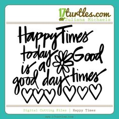 Happy Times Free Digital Cutting File by #julianamichaels #freedigitalcutfile #freecutfile #silhouettecameo #svgfile