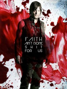 """Faith ain't got shit for us."" ~Daryl Dixon"