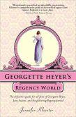 Georgette Heyer's Regency World. By Jennifer Kloester. Sourcebooks, 2010. 381 p. EA.
