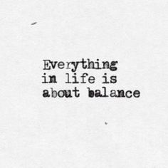 balance balanced life, life skills, quotes about balance, quotes about libras, life is about balance, chemistry quotes, inspiring words, quotes about life, healthy life