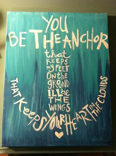 """""""You be the anchor that keeps my feet on the ground. I'll be the wings that keep your heart in the clouds"""""""