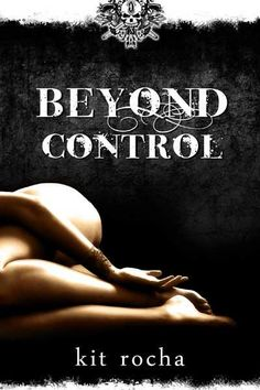 """""""Beyond Control"""" by Kit Rocha Book"""